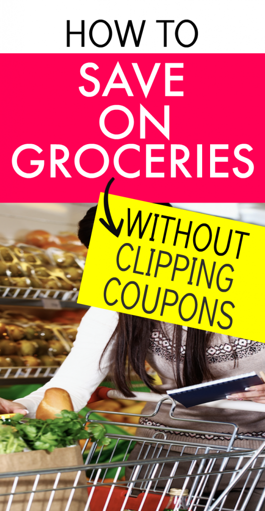 HOW TO SAVE ON GROCERIES (WITHOUT CLIPPING COUPONS) text overlay over image of woman with grocery cart in a store